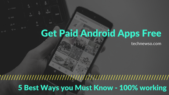 free paid android apps 5 best ways to get